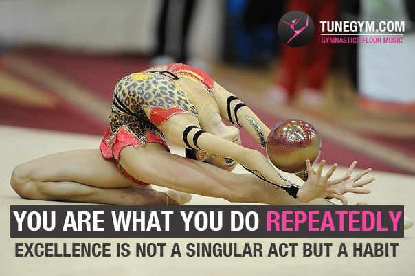 gymnastics motivational quote: you are what you do repeatedly
