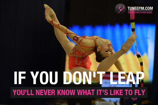 gymnastics motivational quote: if you don't leap, you'll never know what it's like to fly